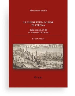Chiese Intra Muros di Verona (Massimo Corradi) Ma quante erano le chiese un tempo a Verona? Ho così iniziato la mia ricerca.