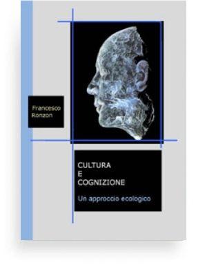 Cultura e cognizione (Francesco Ronzon) Questo libro vuole offrire un'introduzione alle indagini ecologiche relative al nesso tra cultura e cognizione sviluppate all'interno dell'antropologia culturale.