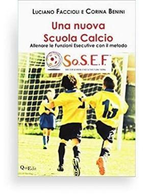 Per una nuova scuola calcio (Faccioli e Benini) In questo manuale viene presentato il metodo SOSEF ™. Si tratta di un innovativo metodo di allenamento per la Scuola Calcio che unisce le più recenti conoscenze di neuroscienze con la pratica calcistica.