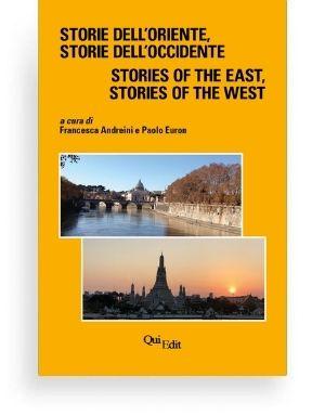 Storie dell'Oriente Storie dell'Occidente (Francesca Andreini e Paolo Euron) Questa antologia presenta cinquanta testi, selezionati e tradotti, di autori dell'Est e dell'Ovest, raccolti in Storie dell'Oriente, storie dell'Occidente, un progetto promosso dall'Ambasciata d'Italia a Bangkok.