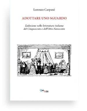 Adottare uno sguardo. L'adozione nella letteratura italiana del Cinquecento e dell'Otto-Novecento (Lorenzo Carpanè)
