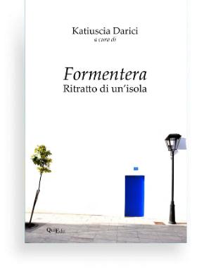 Formentera. Ritratto di un'isola di Katiuscia Darici) approfondisce la conoscenza e lo studio della materia balearica, promuovendo forme sostenibili e intelligenti di turismo.