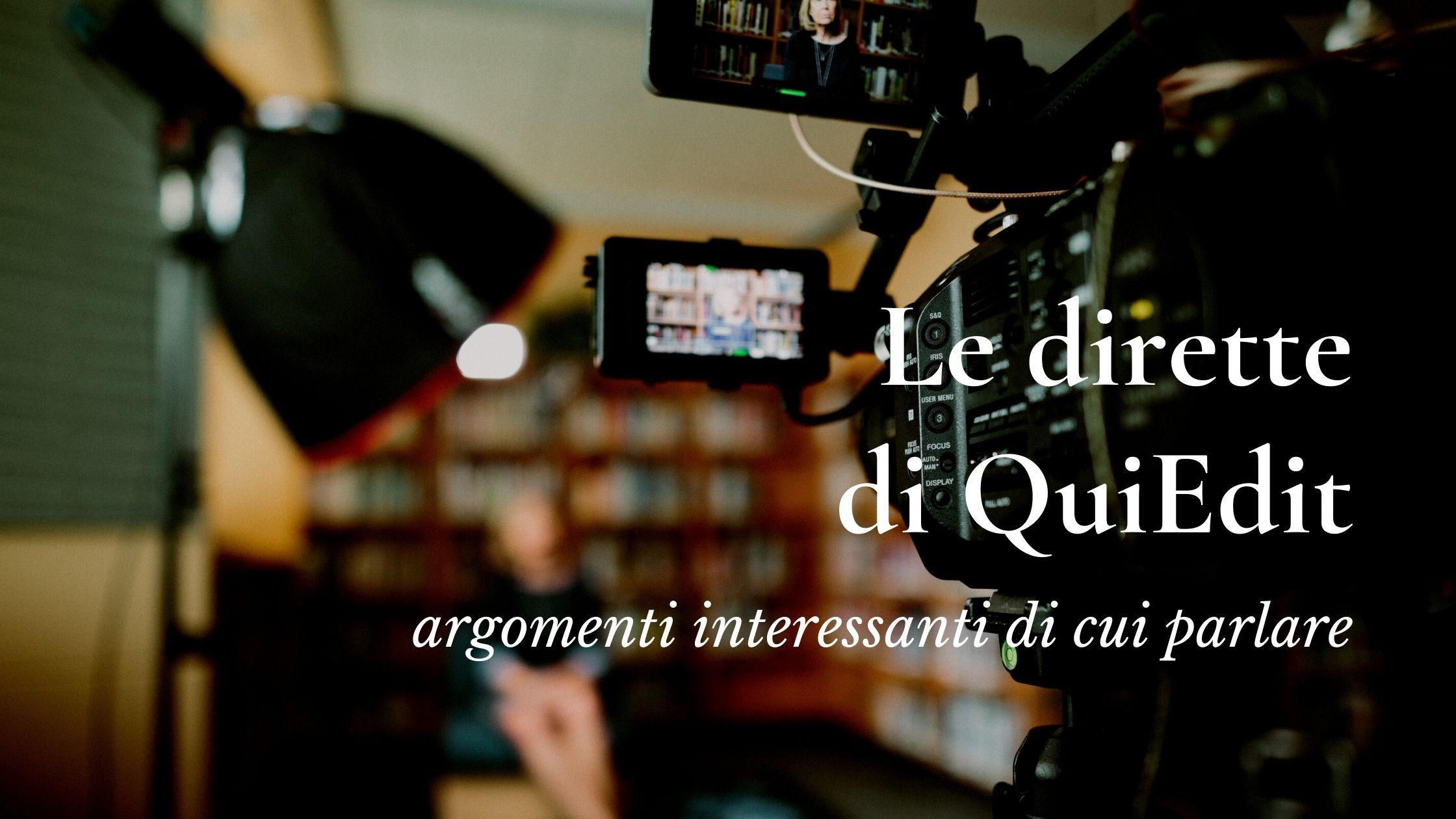 Le dirette di QuiEdit - Argomenti interessanti di cui parlare