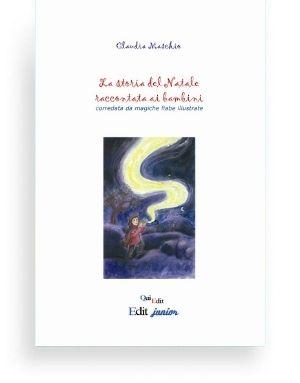 La storia del Natale raccontate ai bambini di Claudia Maschio - Una versione più semplice delle storie tradizionali del Natale, adatte ai bambini.