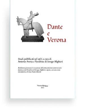 Dante e Verona di Antonio Avena e Pieralvise di Serego Alighieri - Riedizione degli studi sull'apertura della tomba di Cangande della Scala nel 1921, in occasione dei seicento anni dalla nascita di Dante Alighieri.