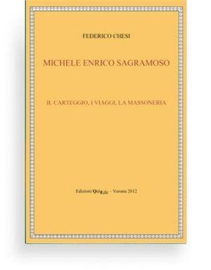 Michele Enrico Sagramoso. Il carteggio, i viaggi, la massoneria