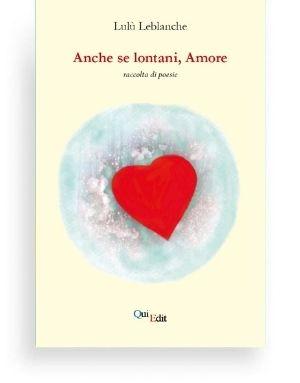 Anche se lontani, amore di Lulu Leblanche - Una raccolta di poesie