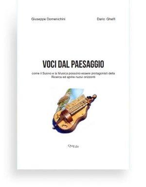 Voci dal paesaggio di Giuseppe Domenichini e Dario Ghelfi - Come il Suono e la Musica possono essere protagonisti della Ricerca ed aprire nuovi orizzonti.